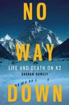 No Way Down - Life and Death on K2 ebook de Graham Bowley