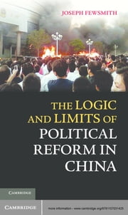 The Logic and Limits of Political Reform in China ebook by Joseph Fewsmith
