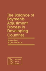 The Balance of Payments Adjustment Process in Developing Countries: Pergamon Policy Studies on Socio-Economic Development ebook by Dell, Sidney