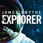 The Explorer audiobook by James Smythe