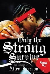 Only the Strong Survive - Allen Iverson & Hip-Hop American Dream ebook by Larry Platt