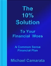 The 10% Solution to Your Financial Woes ebook by Michael Camarata