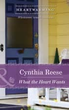 What the Heart Wants (Mills & Boon Heartwarming) ebook by Cynthia Reese