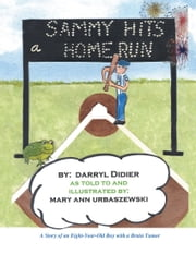 Sammy Hits a Homerun - A Story of an Eight-Year-Old Boy with a Brain Tumor ebook by Darryl C. Didier