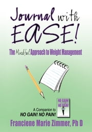 JOURNAL WITH EASE! - The Mindful Approach to Weight Management ebook by Franciene Marie Zimmer, Ph D