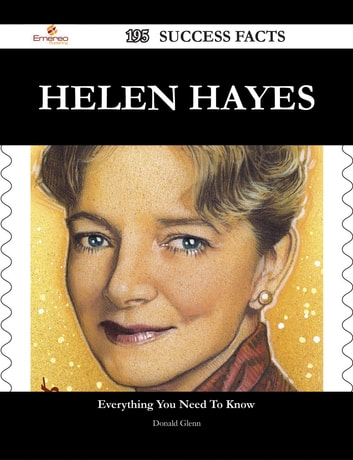 Helen Hayes 195 Success Facts - Everything you need to know about Helen Hayes ebook by Donald Glenn