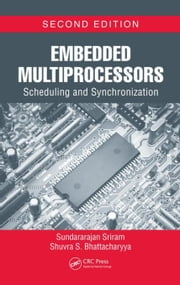 Embedded Multiprocessors: Scheduling and Synchronization, Second Edition ebook by Sriram, Sundararajan