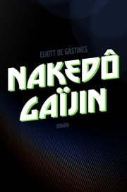 Nakedô Gaïjin ebook by Eliott de Gastines