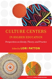 Culture Centers in Higher Education - Perspectives on Identity, Theory, and Practice ebook by Lori D. Patton,Gloria Ladson-Billings
