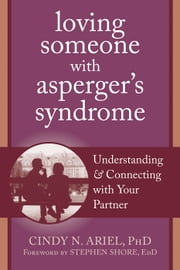 Loving Someone with Asperger's Syndrome - Understanding and Connecting with your Partner ebook by Cindy Ariel, PhD,Stephen Shore, EdD