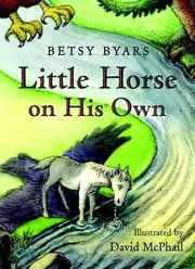 Little Horse on His Own ebook by Betsy Byars,David McPhail