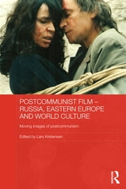 Postcommunist Film - Russia, Eastern Europe and World Culture - Moving Images of Postcommunism ebook by Lars Kristensen