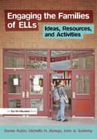Engaging the Families of ELLs - Ideas, Resources, and Activities ebook by Renee Rubin, John Sutterby, Michelle Abrego