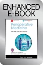 Perioperative Medicine for the Junior Clinician, Enhanced Edition ebook by Joel Symons,Paul Myles,Rishi Mehra,Christine Ball