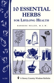 10 Essential Herbs for Lifelong Health - Storey Country Wisdom Bulletin A-218 ebook by Barbara L. Heller M.S.W.