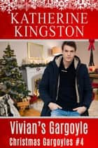 Vivian's Gargoyle - Christmas Gargoyles, #4 ebook by Katherine Kingston