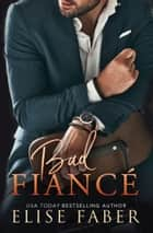 Bad Fiancé ebook by Elise Faber