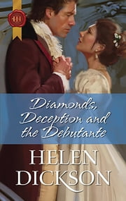 Diamonds, Deception and the Debutante ebook by Helen Dickson