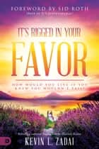 It's Rigged in Your Favor - How Would You Live If You Knew You Wouldn't Fail? ebook by