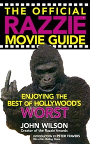 The Official Razzie Movie Guide - Enjoying the Best of Hollywoods Worst ebook by John Wilson,Peter Travers