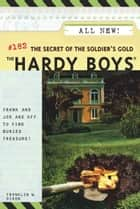 The Secret of the Soldier's Gold ebook by Franklin W. Dixon