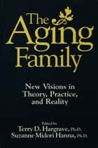 The Aging Family ebook by Terry Hargrave,Suzanne Midori Hanna