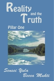 Reality and the Truth: Pillar One ebook by Sensei Yula