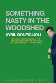Something Nasty in the Woodshed: A Charlie Mortdecai Mystery ebook by Kyril Bonfiglioli
