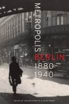 Metropolis Berlin - 1880–1940 ebook by Iain Boyd Whyte, David Frisby