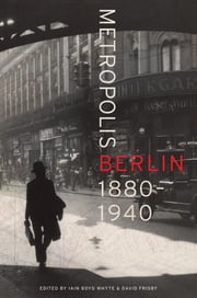 Metropolis Berlin - 1880–1940 ebook by Iain Boyd Whyte,David Frisby
