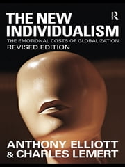 The New Individualism - The Emotional Costs of Globalization REVISED EDITION ebook by Anthony Elliott,Prof Charles Lemert