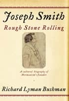 Joseph Smith ebook by Richard Lyman Bushman