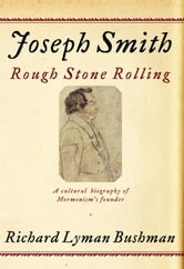 Joseph Smith - Rough Stone Rolling ebook by Richard Lyman Bushman