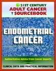 21st Century Adult Cancer Sourcebook: Endometrial Cancer (Cancer of the Uterus) - Clinical Data for Patients, Families, and Physicians