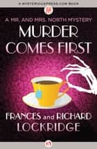 Murder Comes First ebook by Frances Lockridge,Richard Lockridge