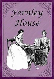 Fernley House ebook by Laura E. Richards,Ethelred B. Barry (Illustrator)