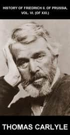 History Of Friedrich II. of Prussia, Vol. VI. (of XXI.) [mit Glossar in Deutsch] ebook by Thomas Carlyle,Eternity Ebooks