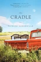 The Cradle - A Novel ebook by Patrick Somerville