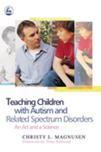 Teaching Children with Autism and Related Spectrum Disorders - An Art and a Science ebook by Christy Magnusen