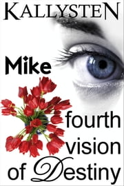 Fourth Vision of Destiny: Mike ebook by Kallysten
