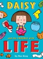 Daisy and the Trouble with Life ebook by Kes Gray, Garry Parsons, Nick Sharratt