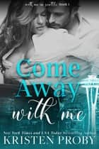Come Away With Me ebook by Kristen Proby