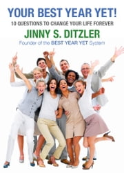 Your Best Year Yet! - Ten Questions to Change Your Life Forever ebook by Jinny S. Ditzler