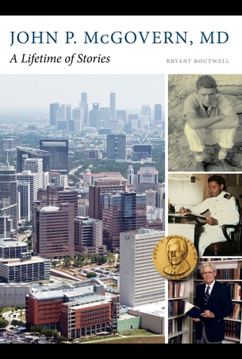 John P. McGovern, MD - A Lifetime of Stories eBook by Bryant Boutwell
