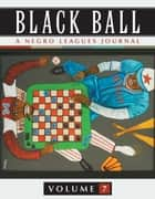 Black Ball: A Negro Leagues Journal, Vol. 7 ebook by Leslie A. Heaphy