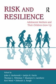 Risk and Resilience - Adolescent Mothers and Their Children Grow Up ebook by John G. Borkowski,Jaelyn R. Farris,Thomas L. Whitman,Shannon S. Carothers,Keri Weed