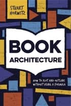 Book Architecture - How to Plot and Outline Without Using a Formula ebook by Stuart Horwitz