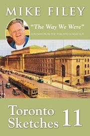 "Toronto Sketches 11 - ""The Way We Were"" ebook by Mike Filey"