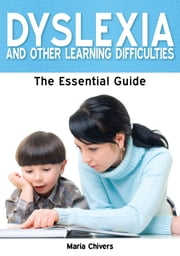 Dyslexia and Other Learning Difficulties: The Essential Guide ebook by Maria Chivers