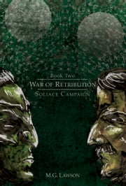 War of Retribution: Soliace Campaign ebook by M. G. Lawson